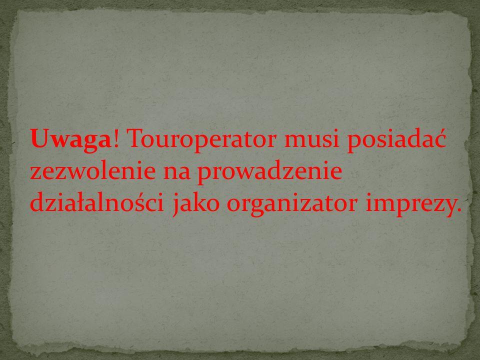 Uwaga! Touroperator musi posiadać zezwolenie na prowadzenie działalności jako organizator imprezy.