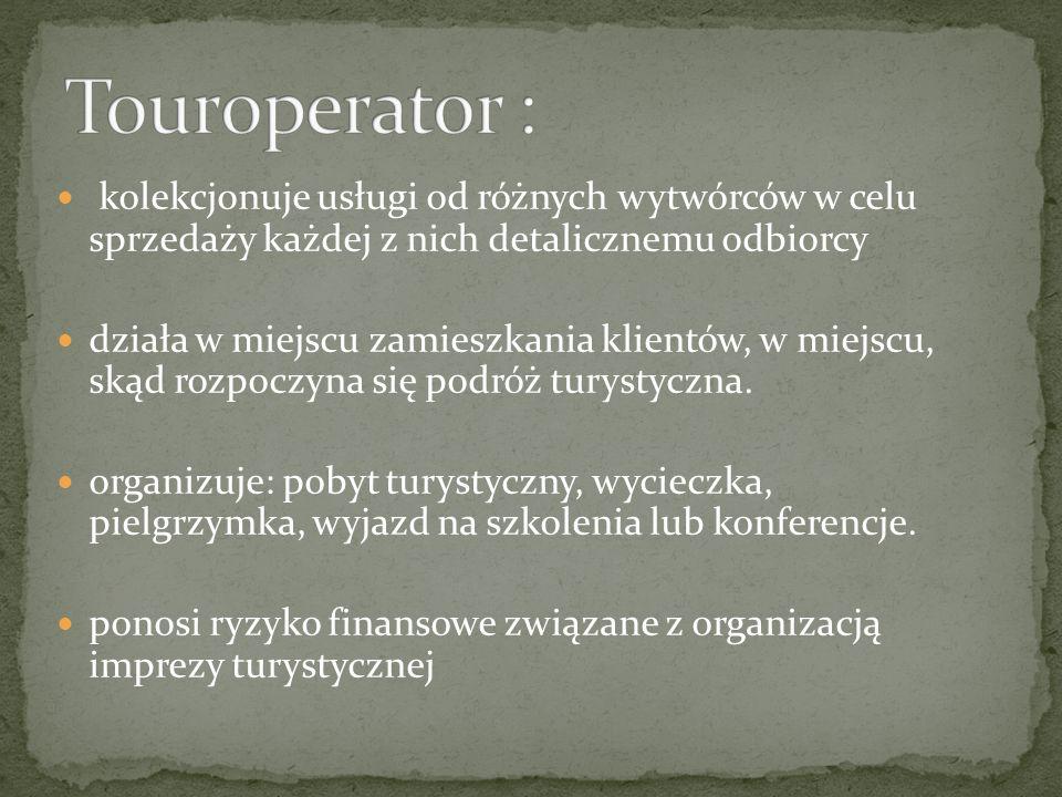 Touroperator : kolekcjonuje usługi od różnych wytwórców w celu sprzedaży każdej z nich detalicznemu odbiorcy.