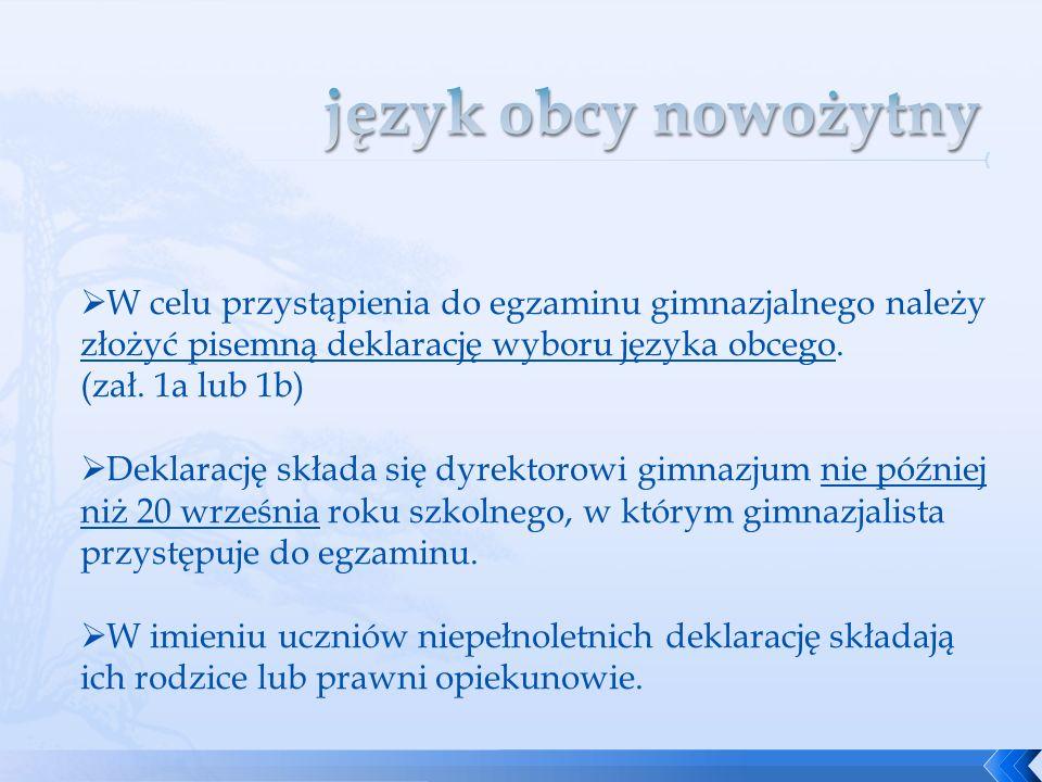 język obcy nowożytny W celu przystąpienia do egzaminu gimnazjalnego należy złożyć pisemną deklarację wyboru języka obcego.