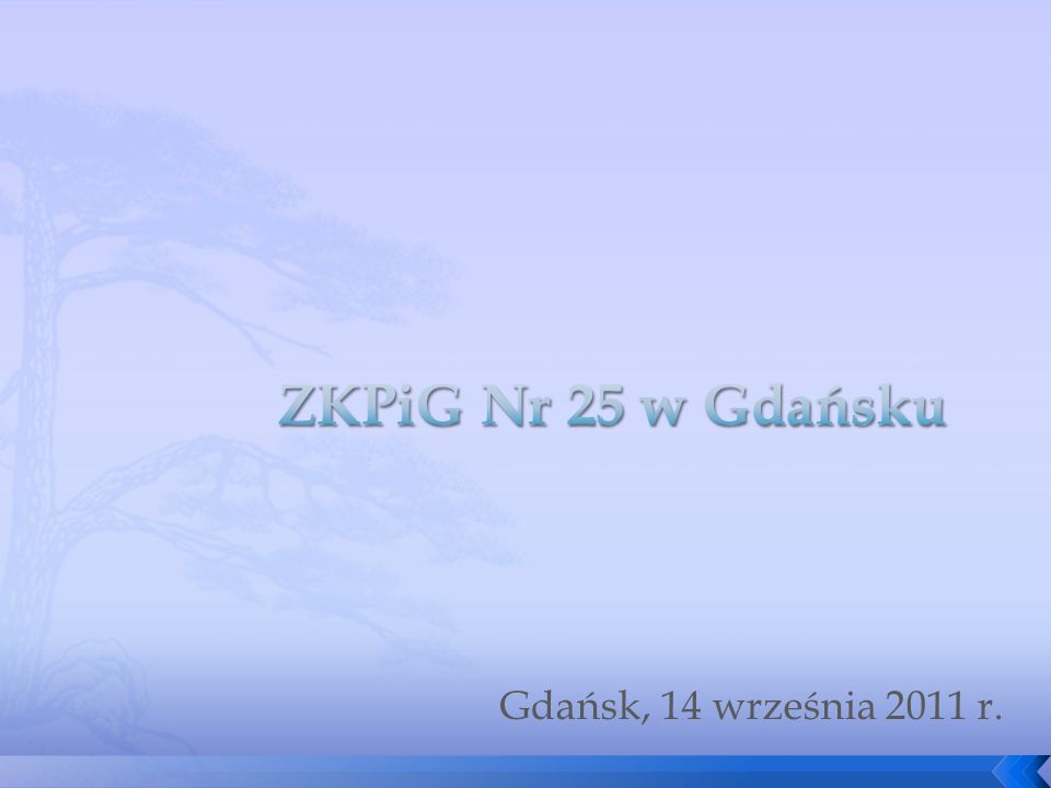 ZKPiG Nr 25 w Gdańsku Gdańsk, 14 września 2011 r.