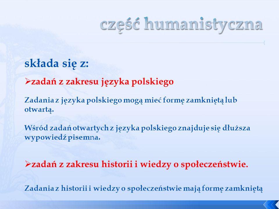 część humanistyczna składa się z: zadań z zakresu języka polskiego