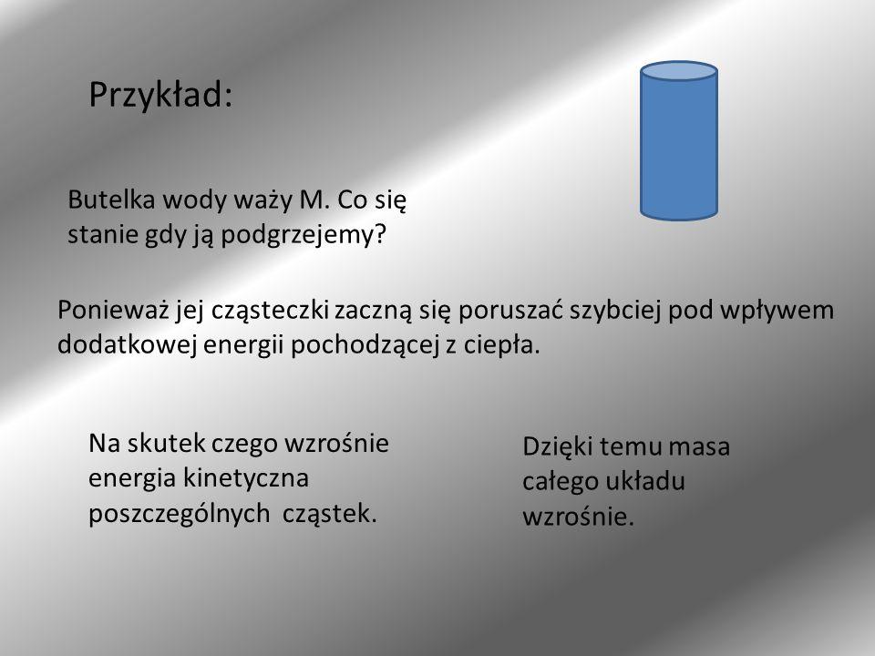 Przykład: Butelka wody waży M. Co się stanie gdy ją podgrzejemy