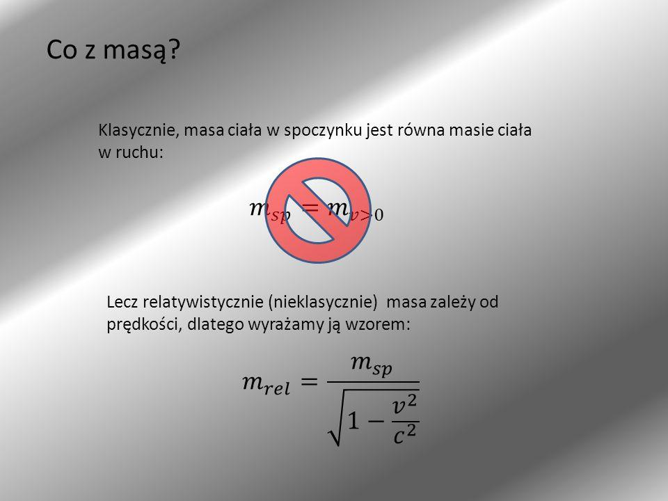 Co z masą 𝑚 𝑠𝑝 = 𝑚 𝑣>0 𝑚 𝑟𝑒𝑙 = 𝑚 𝑠𝑝 1− 𝑣 2 𝑐 2