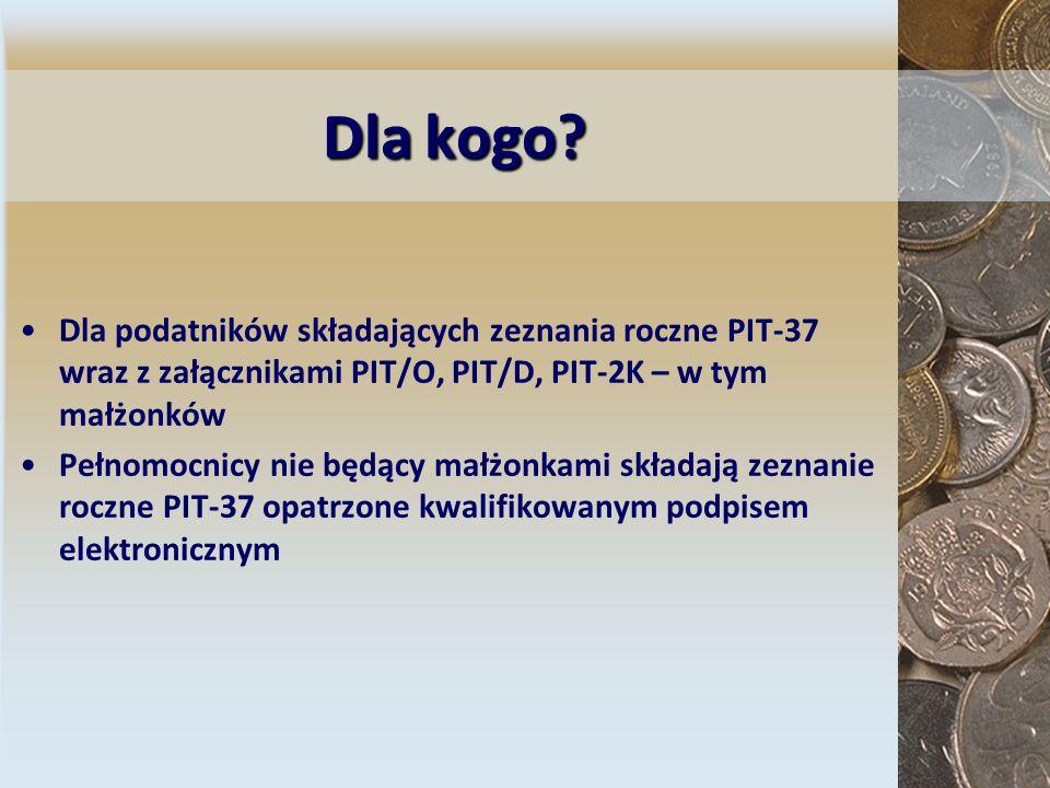 Dla kogo Dla podatników składających zeznania roczne PIT-37 wraz z załącznikami PIT/O, PIT/D, PIT-2K – w tym małżonków.