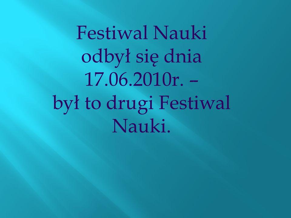 Festiwal Nauki odbył się dnia 17.06.2010r. –