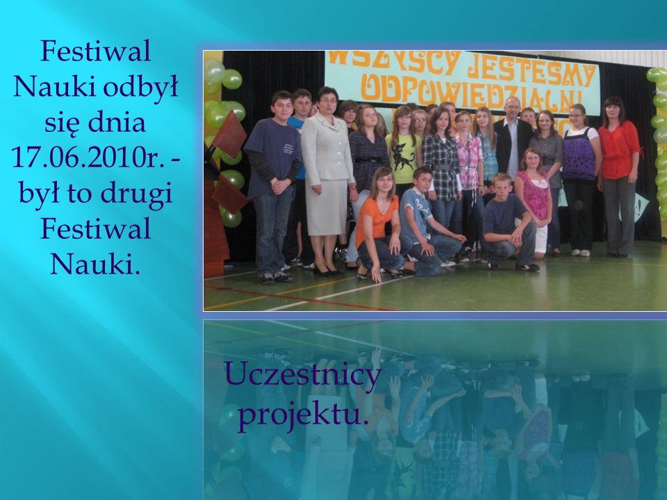 Uczestnicy projektu. Festiwal Nauki odbył się dnia 17.06.2010r. -