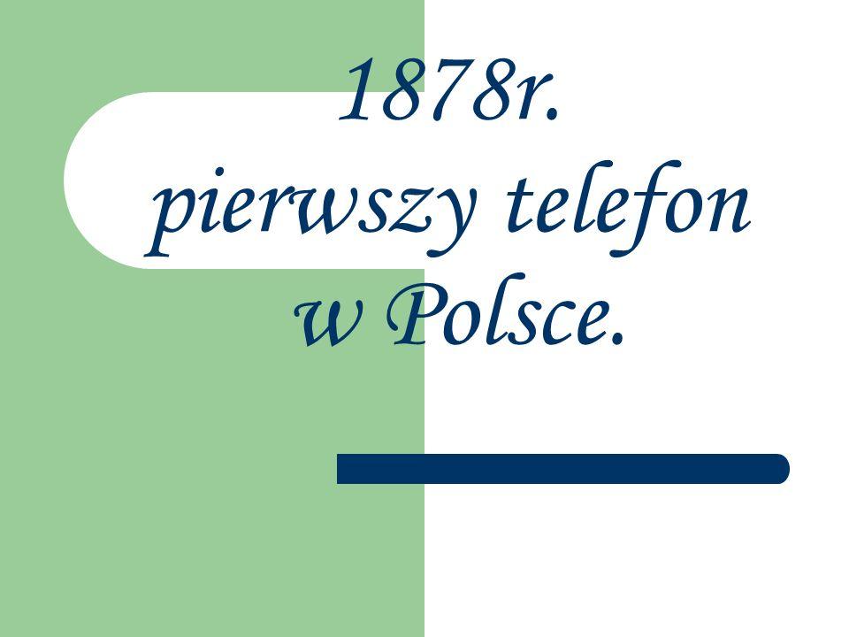 1878r. pierwszy telefon w Polsce.