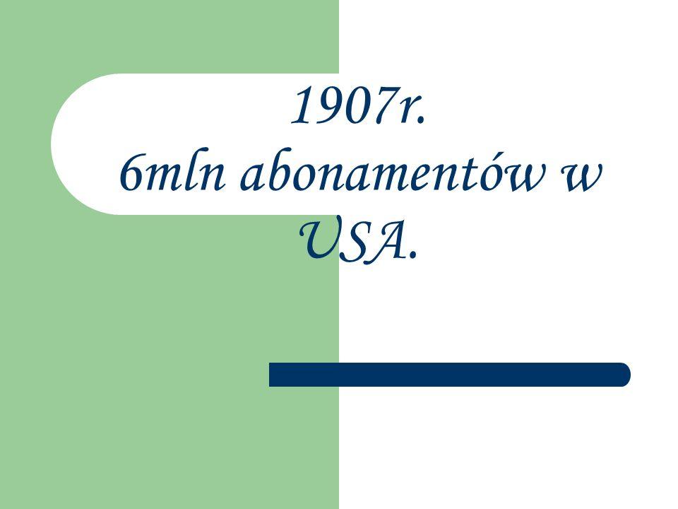 1907r. 6mln abonamentów w USA.