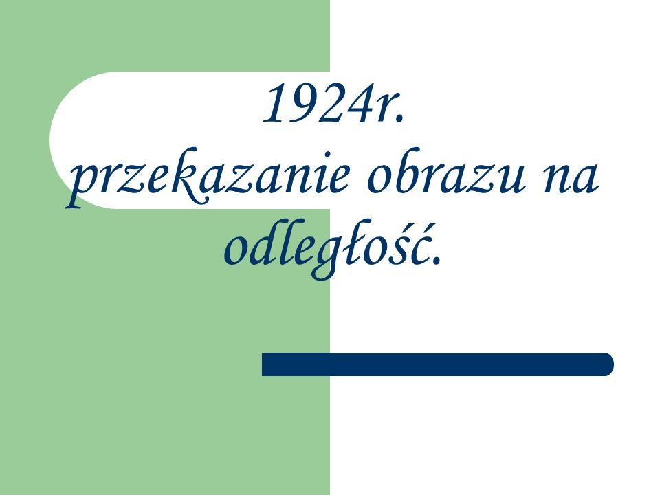 1924r. przekazanie obrazu na odległość.