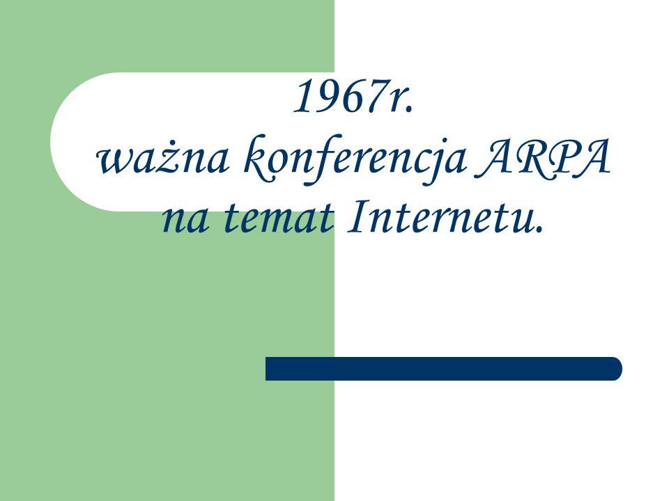 1967r. ważna konferencja ARPA na temat Internetu.