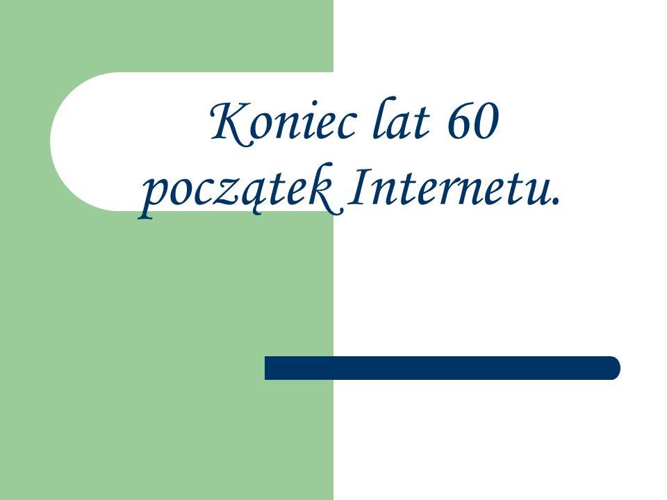 Koniec lat 60 początek Internetu.