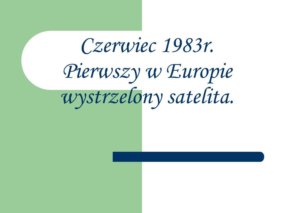 Czerwiec 1983r. Pierwszy w Europie wystrzelony satelita.