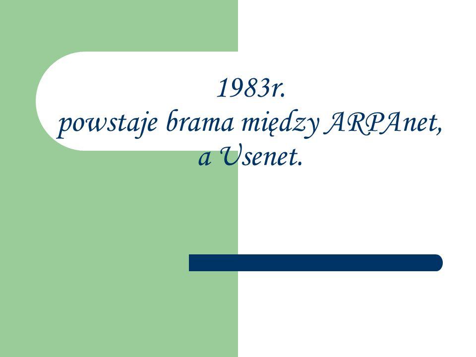 1983r. powstaje brama między ARPAnet, a Usenet.