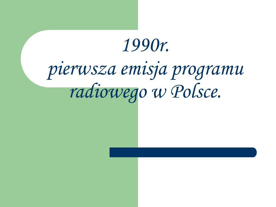 1990r. pierwsza emisja programu radiowego w Polsce.