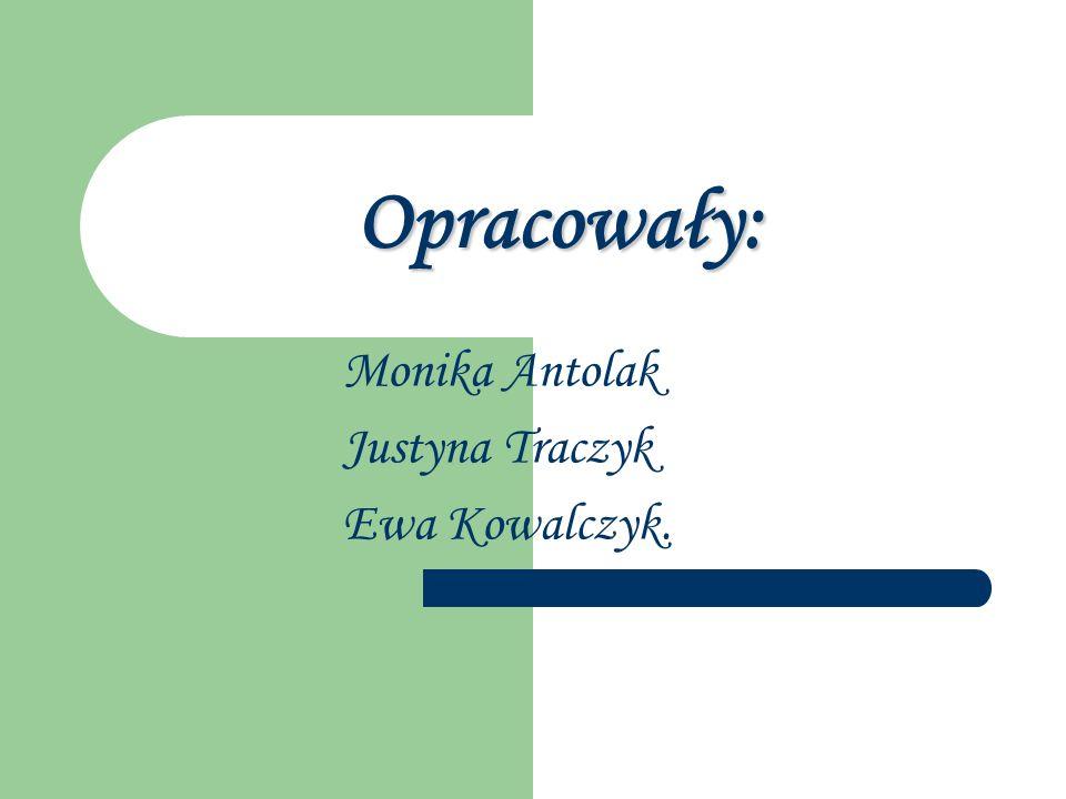 Monika Antolak Justyna Traczyk Ewa Kowalczyk.