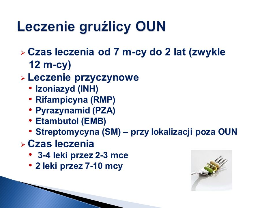 Leczenie gruźlicy OUN Czas leczenia od 7 m-cy do 2 lat (zwykle