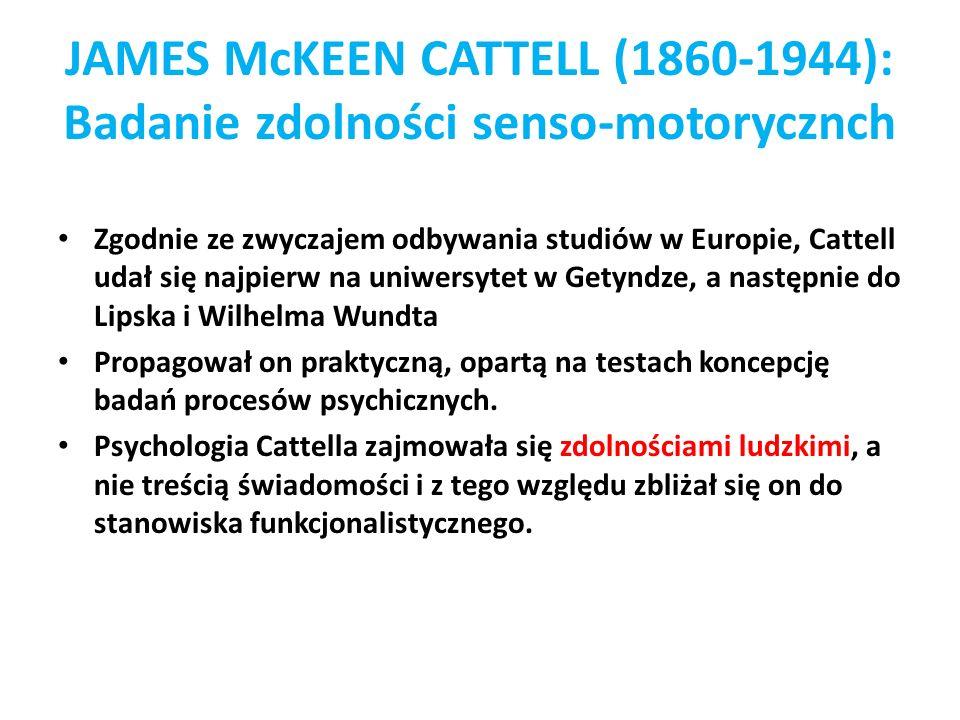 JAMES McKEEN CATTELL (1860-1944): Badanie zdolności senso-motorycznch