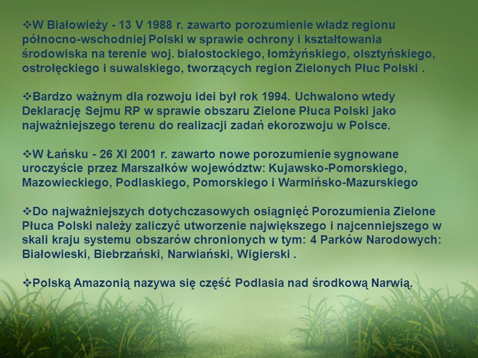 W Białowieży - 13 V 1988 r. zawarto porozumienie władz regionu północno-wschodniej Polski w sprawie ochrony i kształtowania środowiska na terenie woj. białostockiego, łomżyńskiego, olsztyńskiego, ostrołęckiego i suwalskiego, tworzących region Zielonych Płuc Polski .