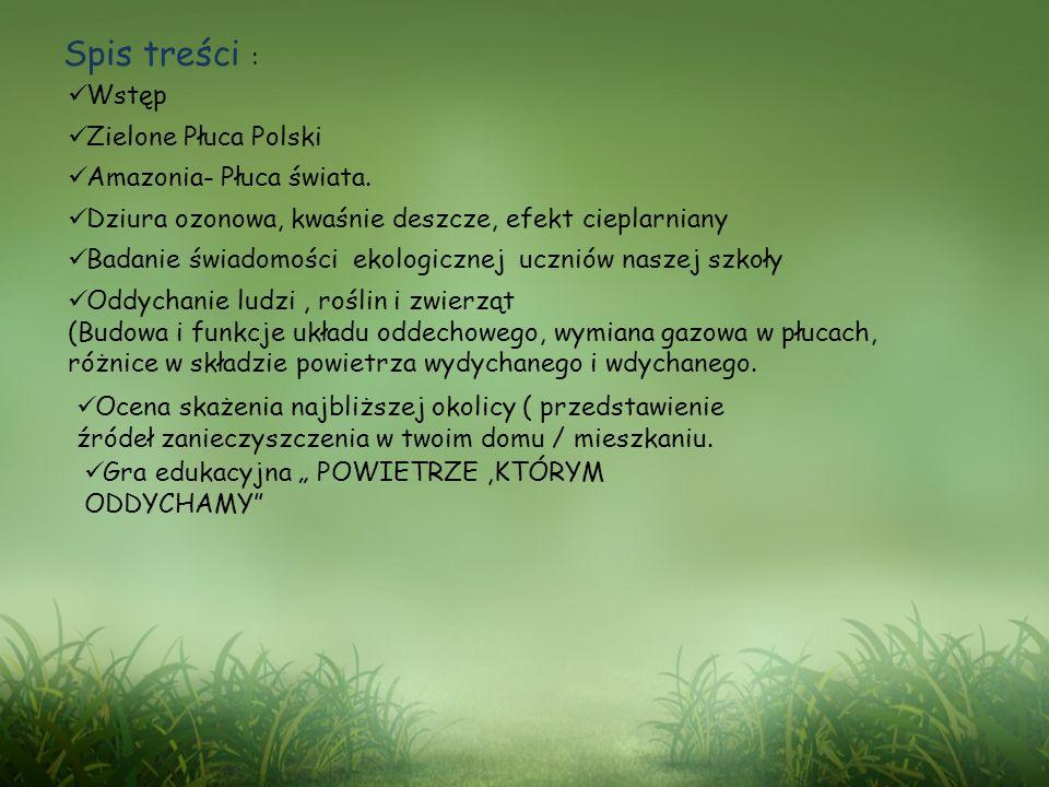 Spis treści : Wstęp Zielone Płuca Polski Amazonia- Płuca świata.