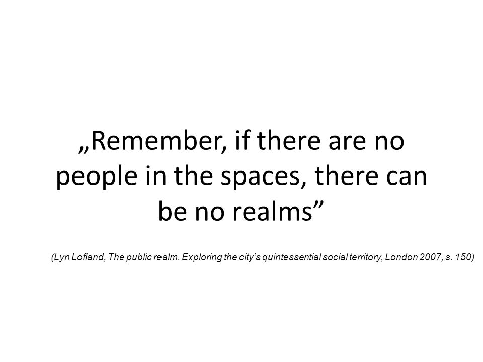 """Remember, if there are no people in the spaces, there can be no realms"