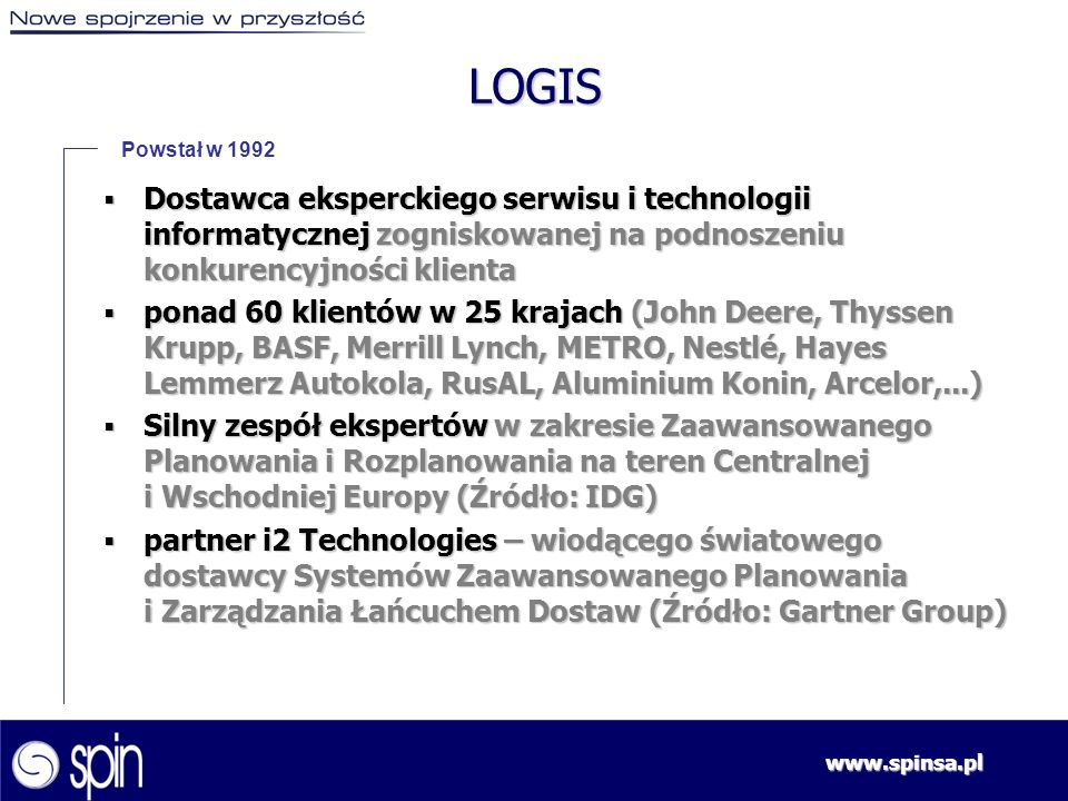 LOGIS Powstał w 1992. Dostawca eksperckiego serwisu i technologii informatycznej zogniskowanej na podnoszeniu konkurencyjności klienta.