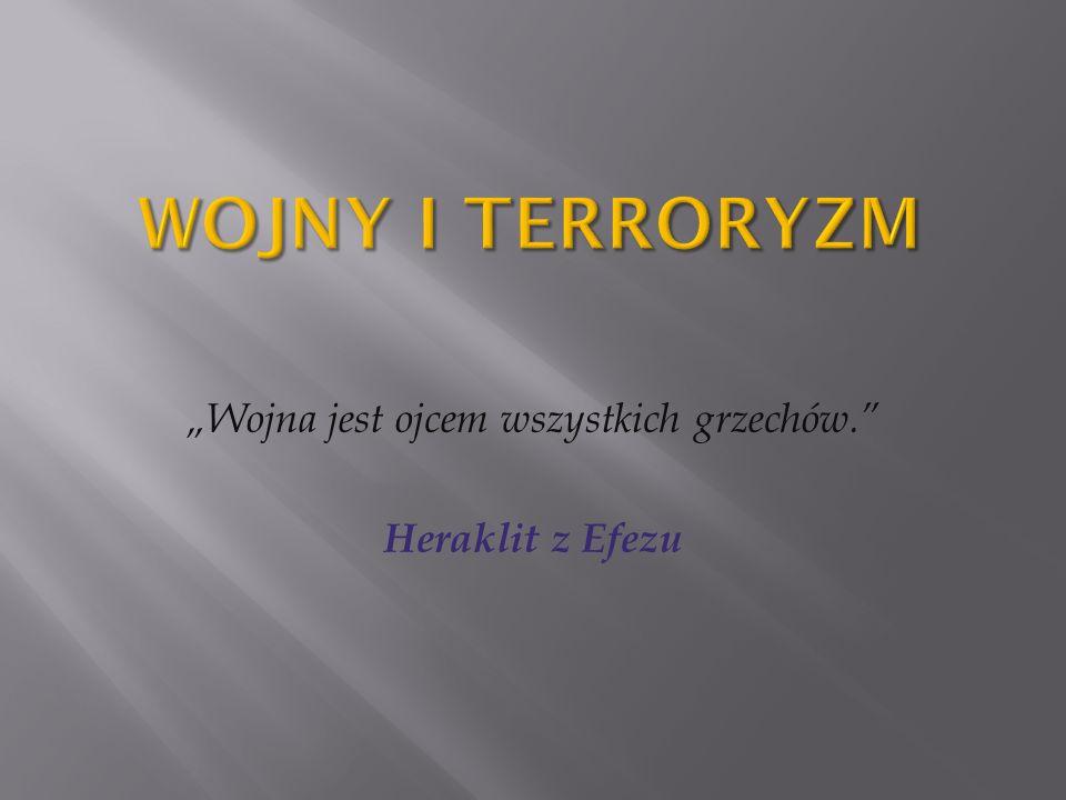 """""""Wojna jest ojcem wszystkich grzechów. Heraklit z Efezu"""