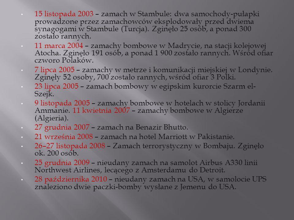 15 listopada 2003 – zamach w Stambule: dwa samochody-pułapki prowadzone przez zamachowców eksplodowały przed dwiema synagogami w Stambule (Turcja). Zginęło 25 osób, a ponad 300 zostało rannych.
