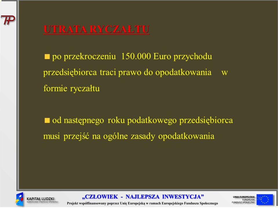 UTRATA RYCZAŁTU po przekroczeniu 150.000 Euro przychodu przedsiębiorca traci prawo do opodatkowania w formie ryczałtu.