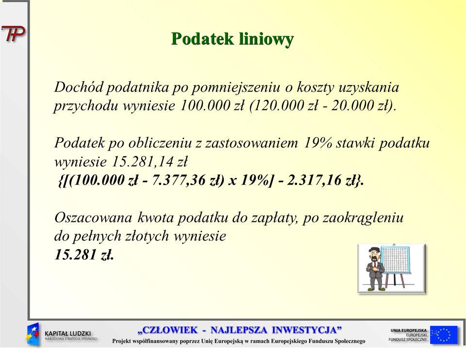 Podatek liniowy Dochód podatnika po pomniejszeniu o koszty uzyskania przychodu wyniesie 100.000 zł (120.000 zł - 20.000 zł).