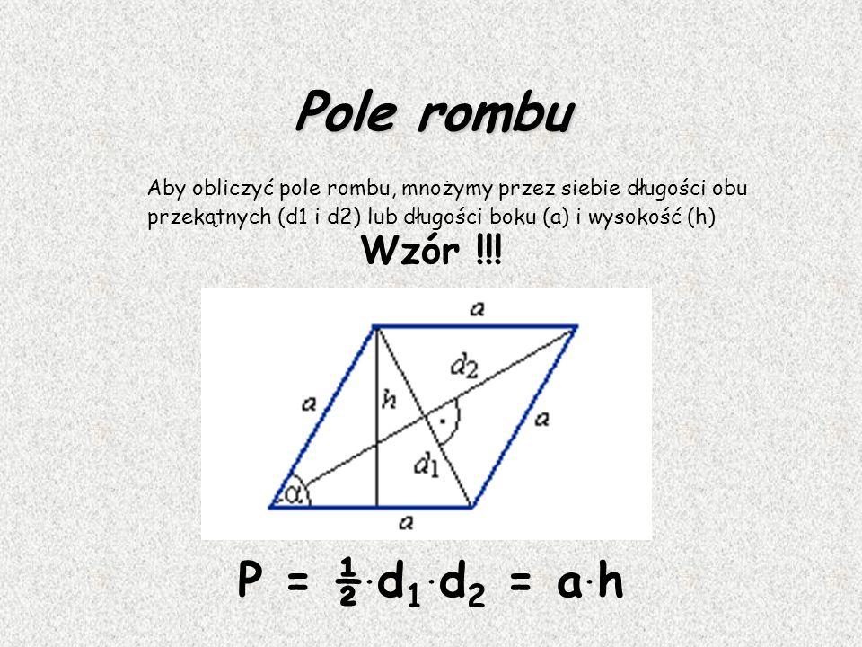 Pole rombu P = ½.d1.d2 = a.h Wzór !!!