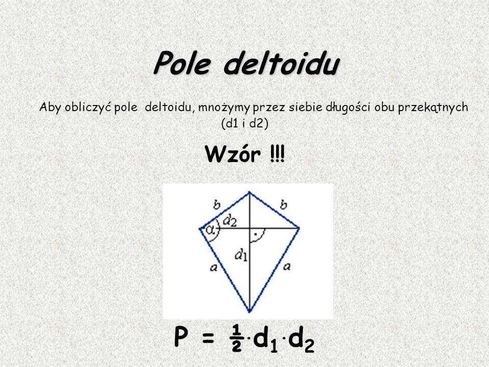 Pole deltoidu P = ½.d1.d2 Wzór !!! (d1 i d2)