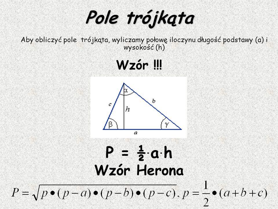 Pole trójkąta P = ½.a.h Wzór Herona Wzór !!!