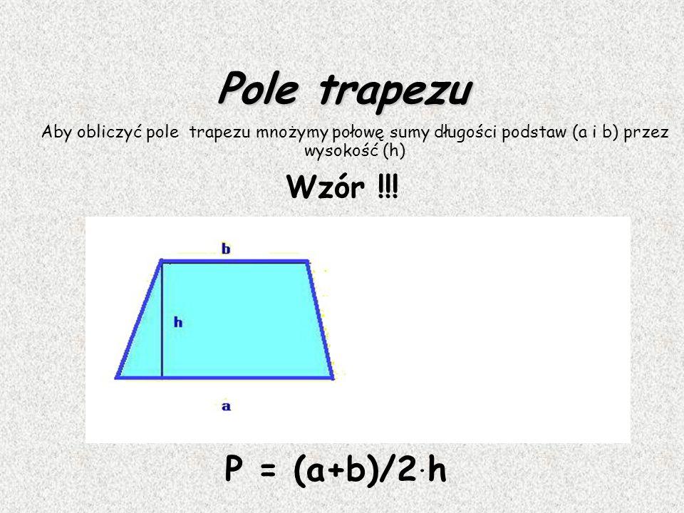 Pole trapezu P = (a+b)/2.h Wzór !!!