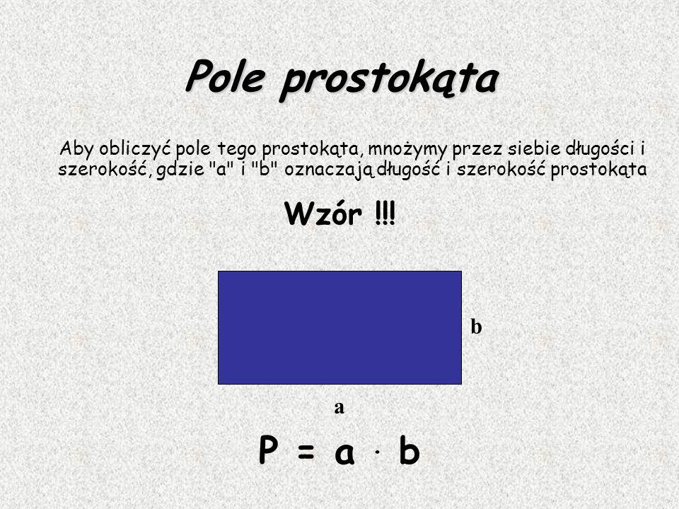 Pole prostokąta P = a . b Wzór !!! b a