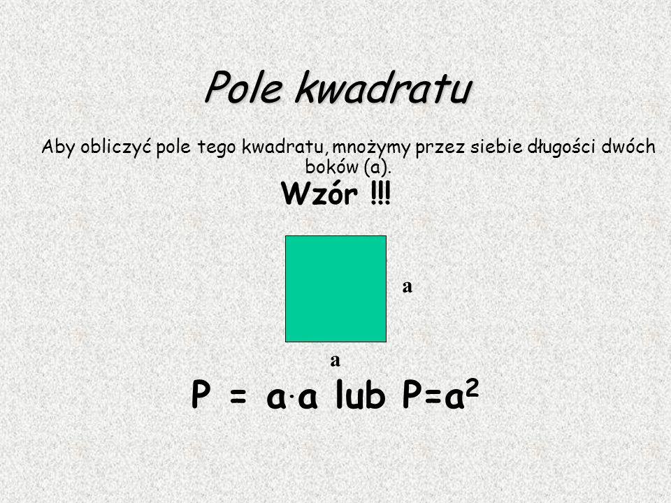 Pole kwadratu P = a.a lub P=a2 Wzór !!! a a