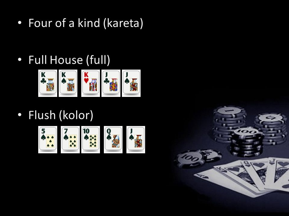 Four of a kind (kareta) Full House (full) Flush (kolor)