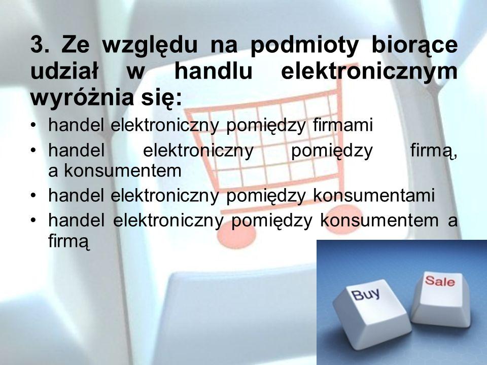 3. Ze względu na podmioty biorące udział w handlu elektronicznym wyróżnia się:
