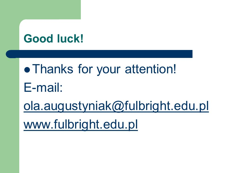 Thanks for your attention! E-mail: ola.augustyniak@fulbright.edu.pl
