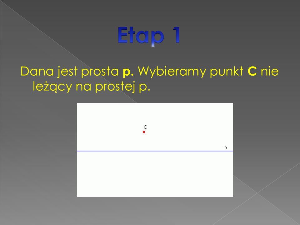 Etap 1 Dana jest prosta p. Wybieramy punkt C nie leżący na prostej p.