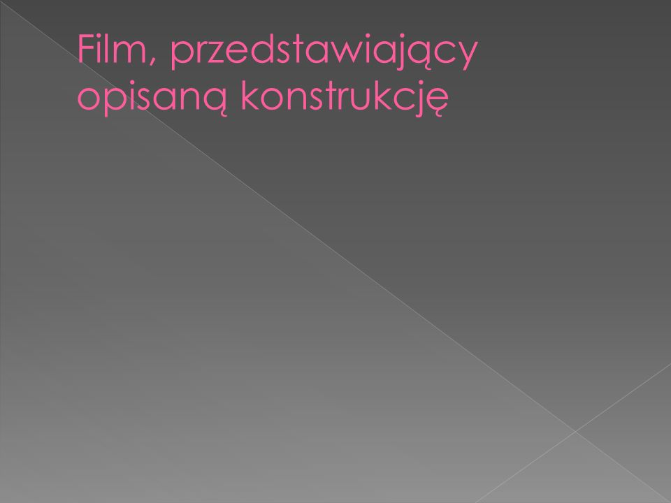 Film, przedstawiający opisaną konstrukcję