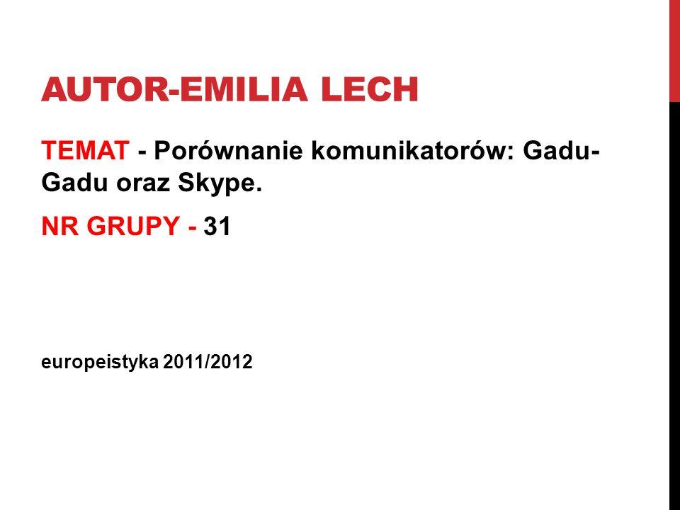 Autor-Emilia Lech TEMAT - Porównanie komunikatorów: Gadu- Gadu oraz Skype.