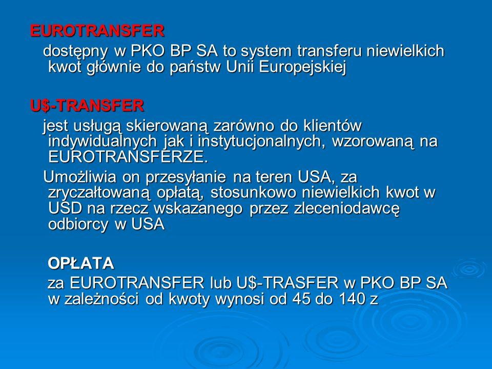 EUROTRANSFER dostępny w PKO BP SA to system transferu niewielkich kwot głównie do państw Unii Europejskiej.