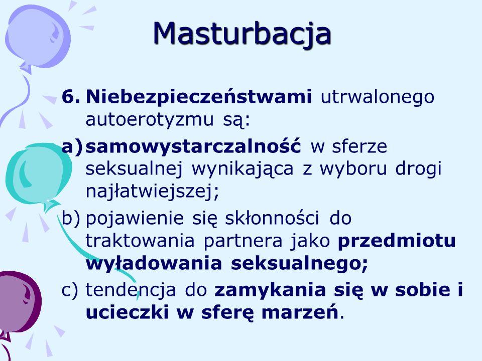 Masturbacja Niebezpieczeństwami utrwalonego autoerotyzmu są: