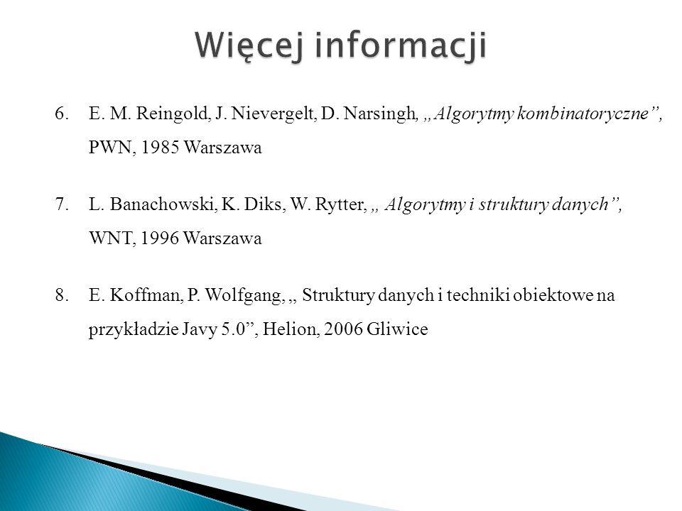 """Więcej informacji E. M. Reingold, J. Nievergelt, D. Narsingh, """"Algorytmy kombinatoryczne , PWN, 1985 Warszawa."""