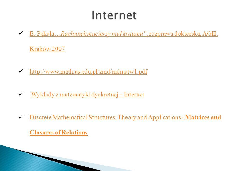 "Internet B. Pękala, ""Rachunek macierzy nad kratami , rozprawa doktorska, AGH, Kraków 2007. http://www.math.us.edu.pl/zmd/mdmatw1.pdf."