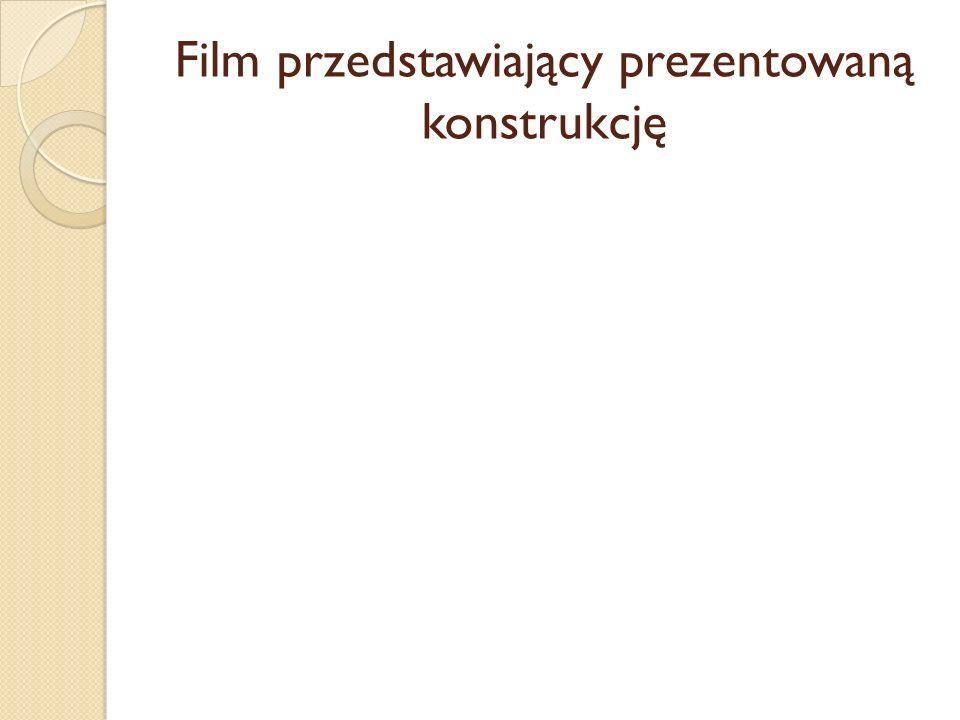 Film przedstawiający prezentowaną konstrukcję