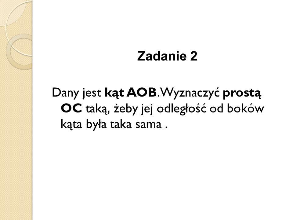 Zadanie 2Dany jest kąt AOB.