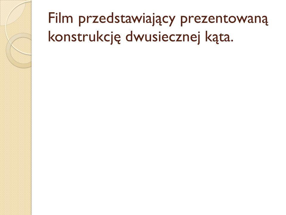 Film przedstawiający prezentowaną konstrukcję dwusiecznej kąta.