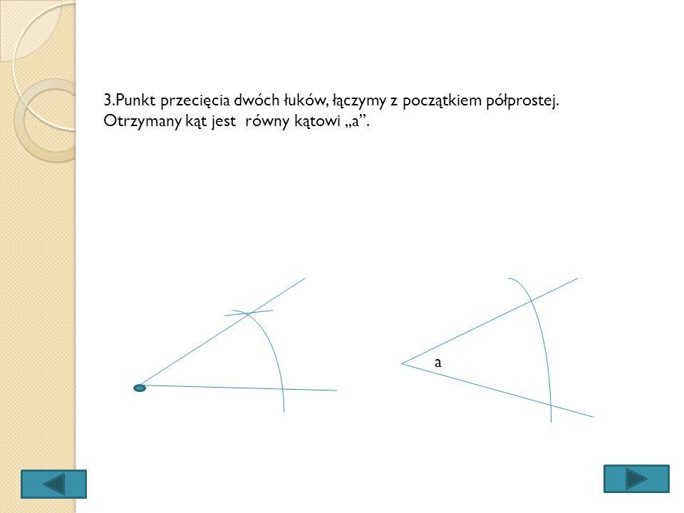3. Punkt przecięcia dwóch łuków, łączymy z początkiem półprostej