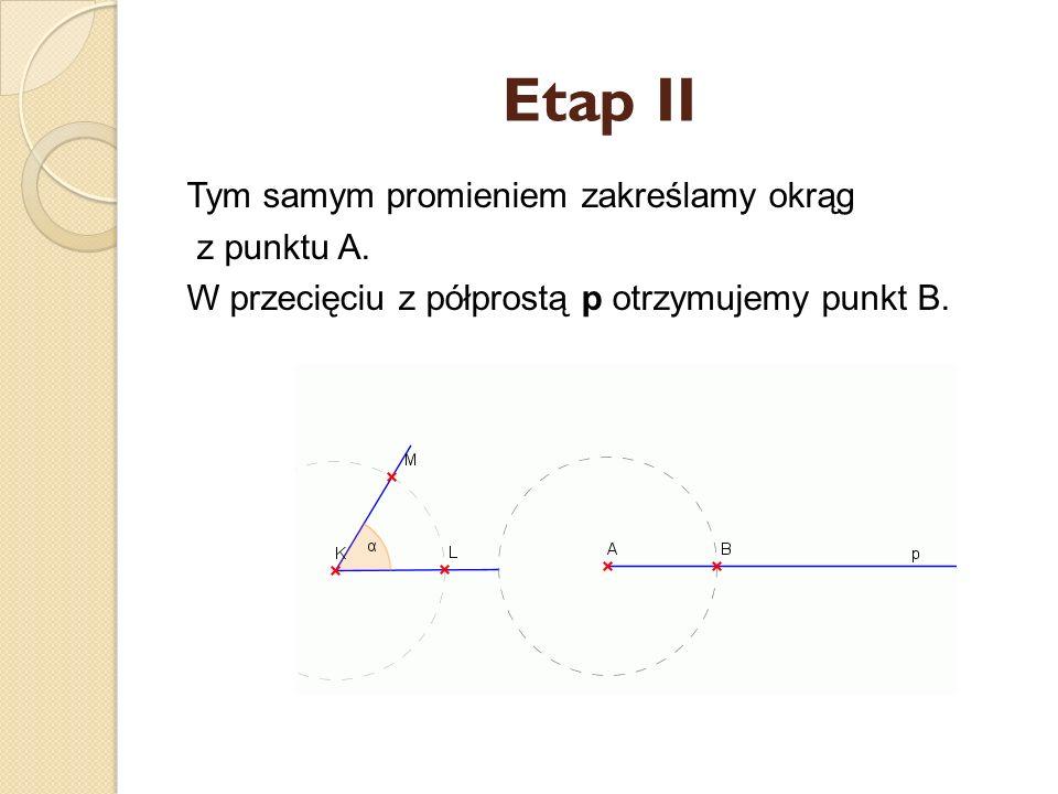 Etap II Tym samym promieniem zakreślamy okrąg z punktu A.